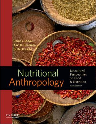 Nutritional Anthropology By Dufour, Darna L./ Goodman, Alan H./ Pelto, Gretel H./ Goodman, Alan