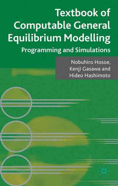 Textbook of Computable General Equilibrium Modeling By Hosoe, Nobuhiro/ Gasawa, Kenji/ Hashimoto, Hideo
